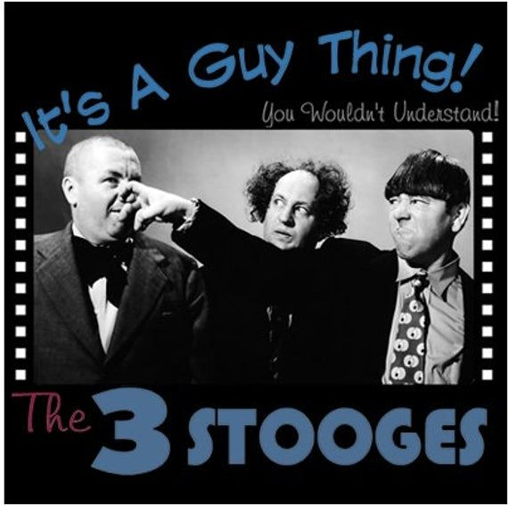 The Three Stooges T Shirt Its A Guy Thing Funny Tshirts The Three Stooges Ford T Shirts