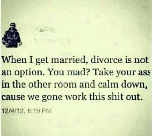 When I get married divorce is NO option.  Calm down relax and talk it out. That's a true marriage