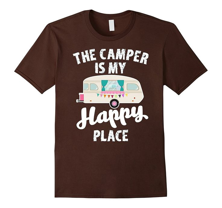 The Camper Is My Happy Place Shirt: Funny Camping Quote Gift
