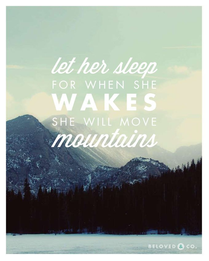 """""""Let her sleep for when she wakes she will move mountains"""" Would be great blown up as a huge canvas behind a little girls bed."""