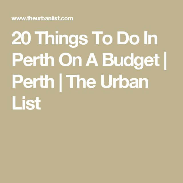 20 Things To Do In Perth On A Budget | Perth | The Urban List
