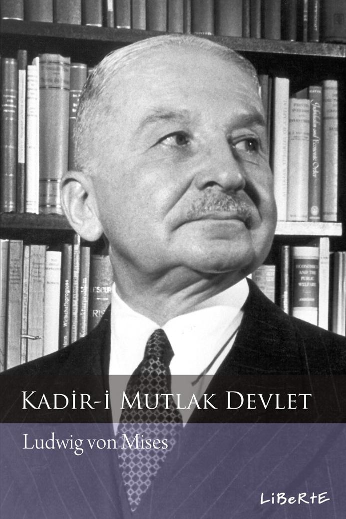 Kadir-i Mutlak Devlet | Ludwig von Mises | Çeviren: Yusuf Şahin | ISBN: 978-975-6201-57-2 | Ebat: 16x24 cm | 292 Sayfa