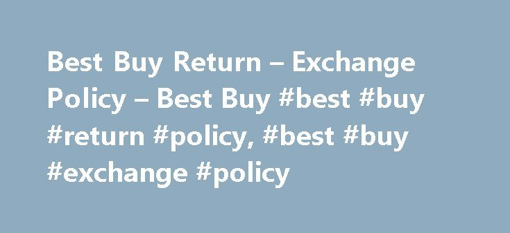 Best Buy Return – Exchange Policy – Best Buy #best #buy #return #policy, #best #buy #exchange #policy http://internet.nef2.com/best-buy-return-exchange-policy-best-buy-best-buy-return-policy-best-buy-exchange-policy/  # Returns Exchanges Please remember to remove your personal data and other information from the products you are returning. To learn more about our privacy practices, please see our Privacy Policy . If you live outside the United States, please remember to comply with all U.S…