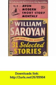 From Inhale and Exhale  Thirty One (31) Selected Stories. Avon Modern Short Story Monthly No. 4 William Saroyan ,   ,  , ASIN: B001C7WS3M , tutorials , pdf , ebook , torrent , downloads , rapidshare , filesonic , hotfile , megaupload , fileserve
