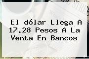 http://tecnoautos.com/wp-content/uploads/imagenes/tendencias/thumbs/el-dolar-llega-a-1728-pesos-a-la-venta-en-bancos.jpg Dolar. El dólar llega a 17.28 pesos a la venta en bancos, Enlaces, Imágenes, Videos y Tweets - http://tecnoautos.com/actualidad/dolar-el-dolar-llega-a-1728-pesos-a-la-venta-en-bancos/