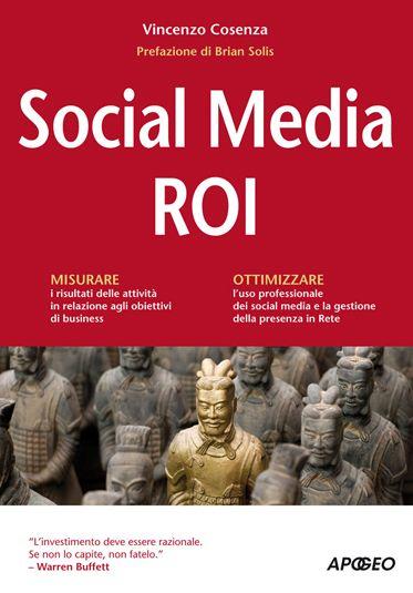 Social Media ROI il lavoro di Vincenzo Cosenza chiarisce finalmente una serie di aspetti dibattutti quanto strategici. Uno strumento di lavoro prezioso, scritto con la solita maestria
