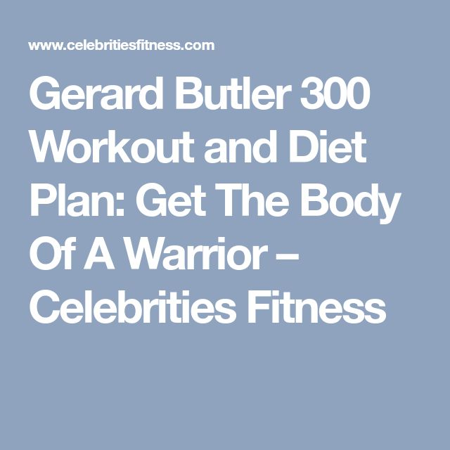 Gerard Butler 300 Workout and Diet Plan: Get The Body Of A Warrior – Celebrities Fitness