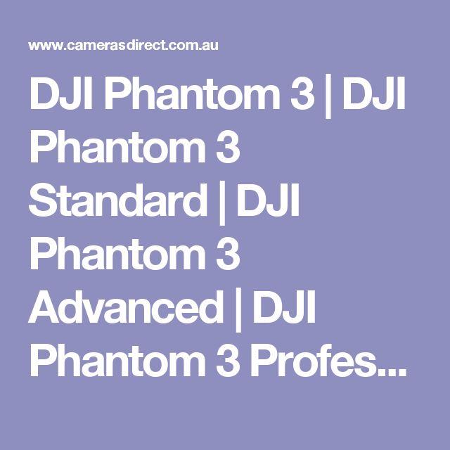 DJI Phantom 3   DJI Phantom 3 Standard   DJI Phantom 3 Advanced   DJI Phantom 3 Professional   Cameras Direct