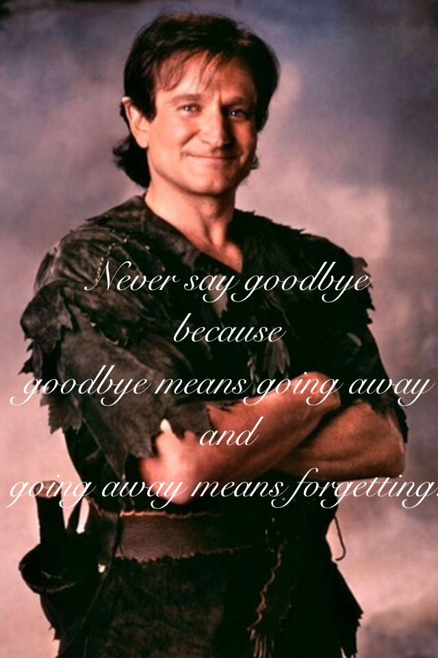 I will always believe in you Peter Pan R.I.P. Robin Williams