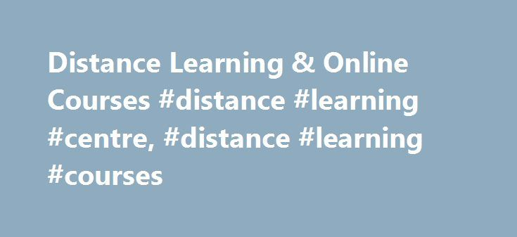 Distance Learning & Online Courses #distance #learning #centre, #distance #learning #courses http://portland.remmont.com/distance-learning-online-courses-distance-learning-centre-distance-learning-courses/  # Welcome to the Distance Learning Centre Distance Learning Centre is one of the leading and longest established suppliers of home learning and distance learning courses in the UK and, with our popular combination of supported open learning and innovative course materials, students are…