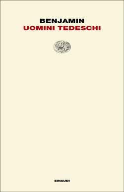 Walter Benjami, Uomini tedeschi, Letture Einaudi - DISPONIBILE ANCHE IN E-BOOK