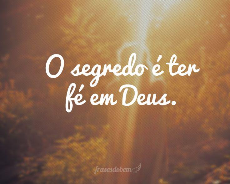 O segredo é ter fé em Deus.