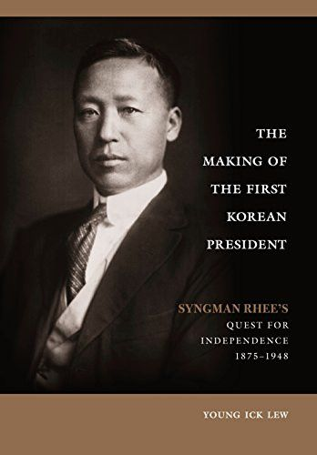 The Making of the First Korean President: Syngman Rhee's Quest for Independence