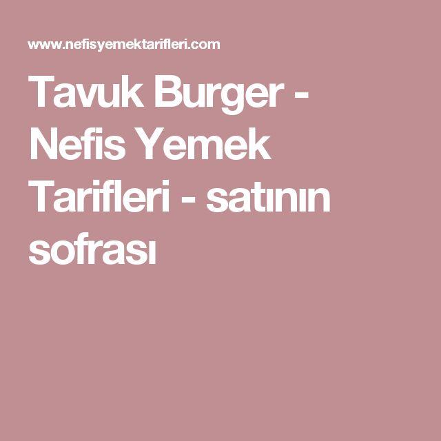 Tavuk Burger - Nefis Yemek Tarifleri - satının sofrası