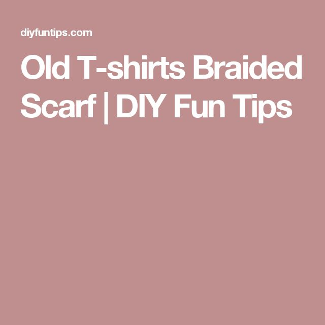 Old T-shirts Braided Scarf | DIY Fun Tips