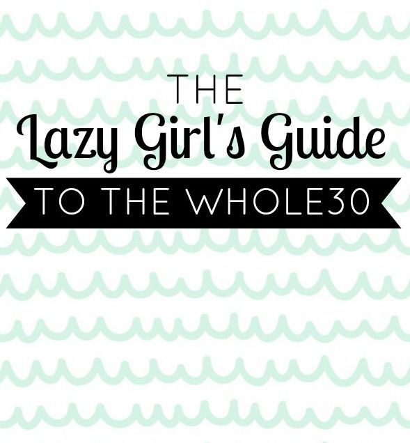 The Lazy Girl's Guide To the Whole30 // @ The Little Things We Do