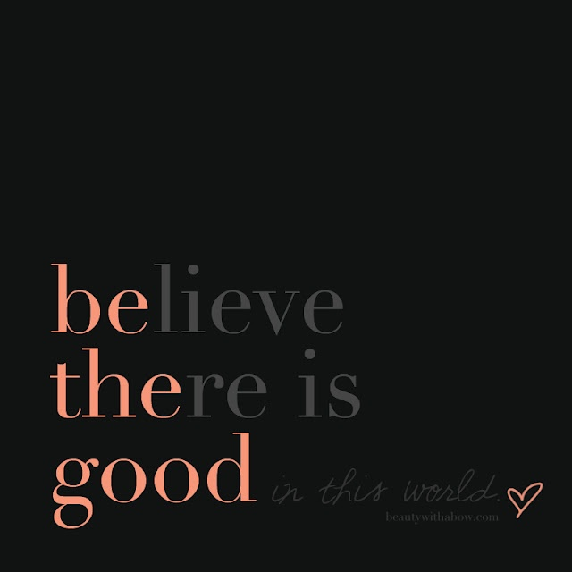 Be the good in this world. <3