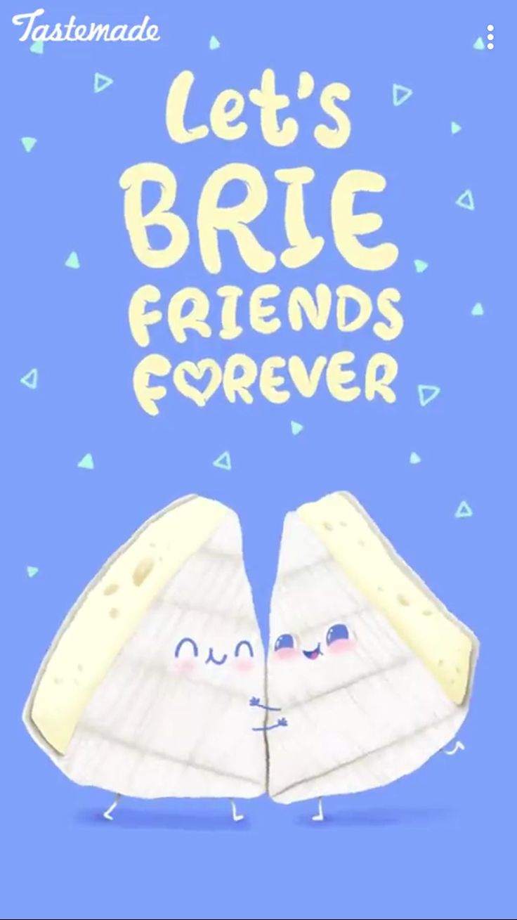 Let's brie friends forever.