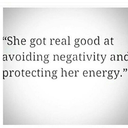 """She got real good at avoiding negativity and protecting her energy."""