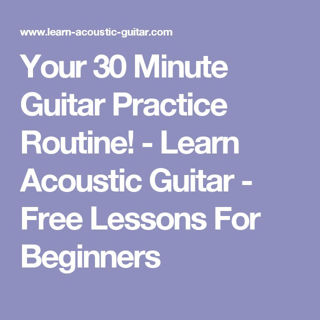 Your 30 Minute Guitar Practice Routine! - Learn Acoustic Guitar - Free Lessons For Beginners
