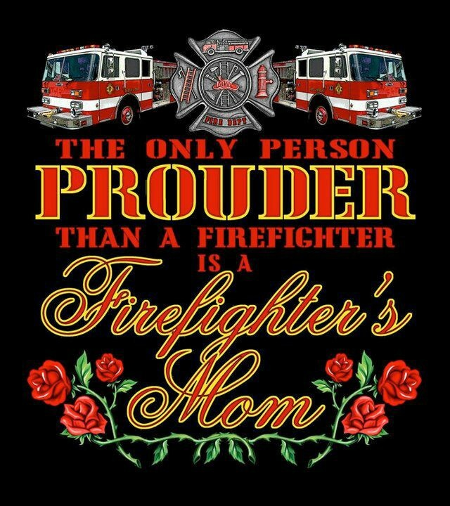 ♥ firefighters' mom, how true! I love you Daniel Richard!
