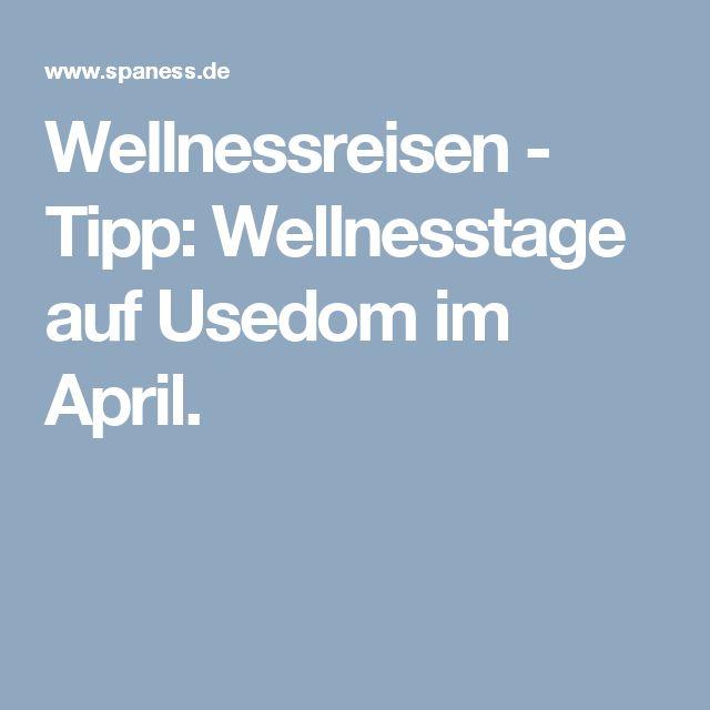 Wellnessreisen - Tipp: Wellnesstage auf Usedom im April.