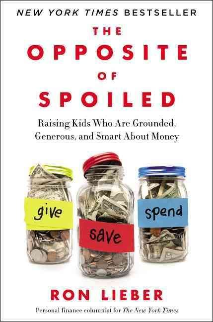 The Opposite of Spoiled: Raising Kids Who Are Grounded, Generous, and Smart About Money (Hardcover)