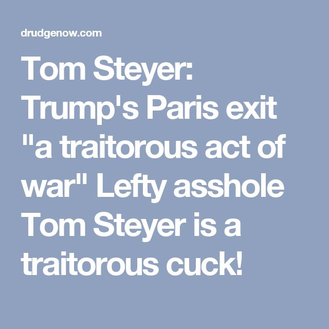 "Tom Steyer: Trump's Paris exit ""a traitorous act of war"" .HEY BIATCH....,SAY WHEN !!"