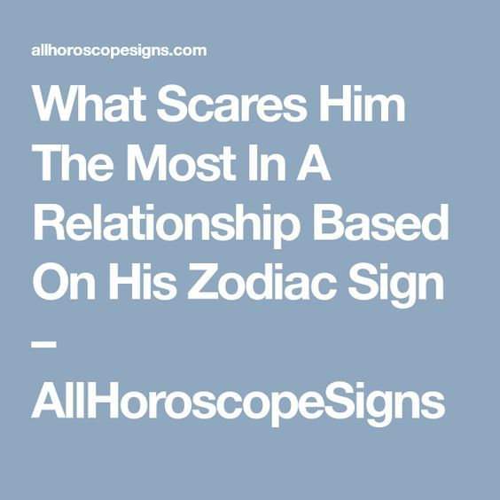 What Scares Him The Most In A Relationship Based On His Zodiac Sign – AllHoroscopeSigns