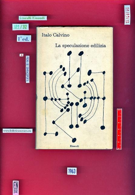 Italo Calvino, La speculazione edilizia, Einaudi, Torino 1963. 138 p. ; 19 cm. ; (I coralli, 189)