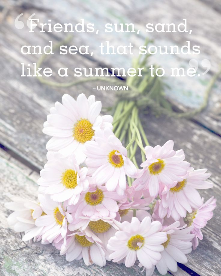 "24 Absolutely Beautiful Quotes About Summer Inspirational quotes and sayings about summer:  ""Friends, sun, sand, and sea, that sounds like a summer to me."" -Unknown"