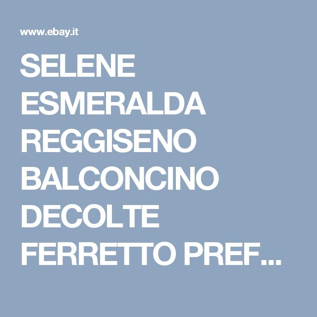 SELENE ESMERALDA REGGISENO BALCONCINO DECOLTE FERRETTO PREFORMATO COPPA C | eBay
