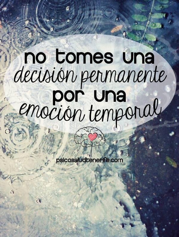 """""""No tomes una decisión permanente por una emoción temporal"""" #decisiones #emociones"""