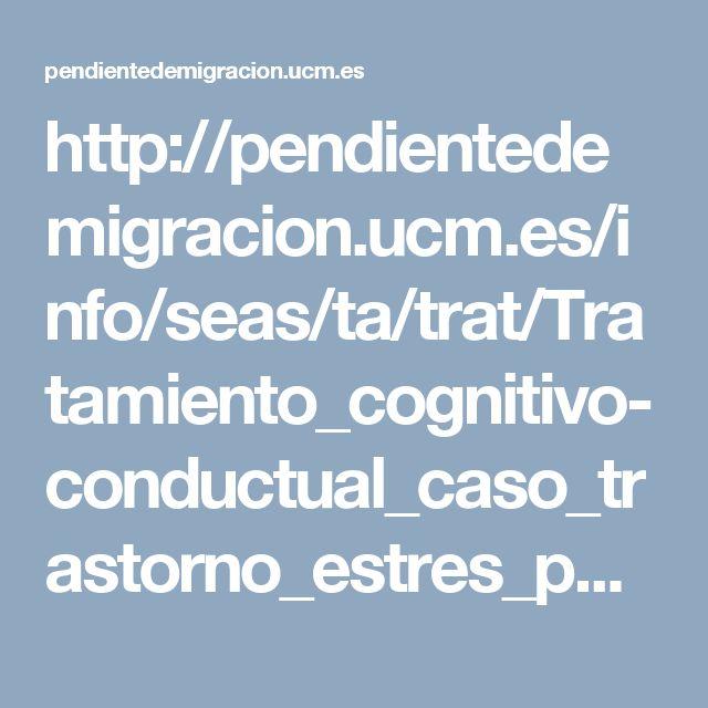 http://pendientedemigracion.ucm.es/info/seas/ta/trat/Tratamiento_cognitivo-conductual_caso_trastorno_estres_postraumatico_violacion.pdf