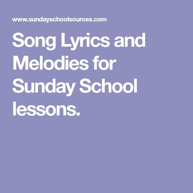 Song Lyrics and Melodies for Sunday School lessons.