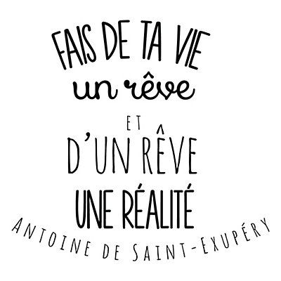 "Quote from the Little Prince by Antoine de Saint-Exupéry. We love it ""Fais de ta vie un rêve et d'un rêve une réalité"""