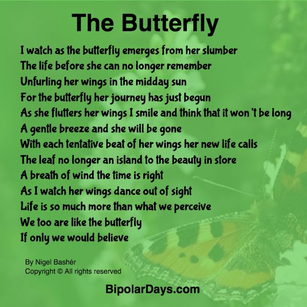 BIPOLAR CHANGES AND HOPE...  Bipolar Disorder claims many lives. At times it nearly took mine. As a result, i am constantly challenging my thoughts. Turning negative thinking into a positive whenever i can. Coming out of the other side of a very dark time, i wrote this as a reminder that just like the butterfly, given time we eventually change and EMERGE into a NEW world of positivity and possibility.