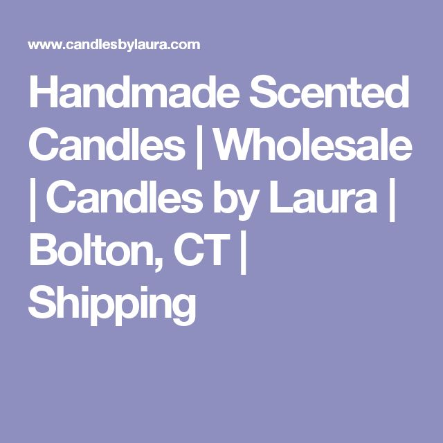 Handmade Scented Candles   Wholesale   Candles by Laura   Bolton, CT   Shipping