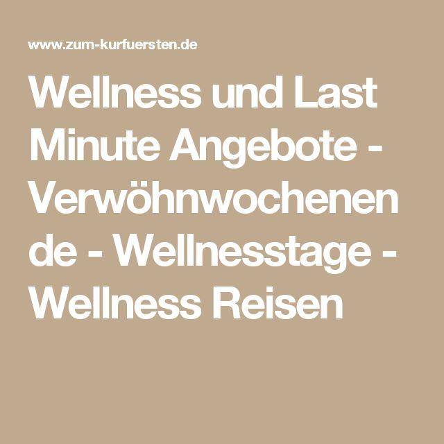 Wellness und Last Minute Angebote - Verwöhnwochenende - Wellnesstage - Wellness Reisen
