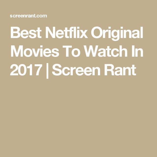 Best Netflix Original Movies To Watch In 2017 | Screen Rant
