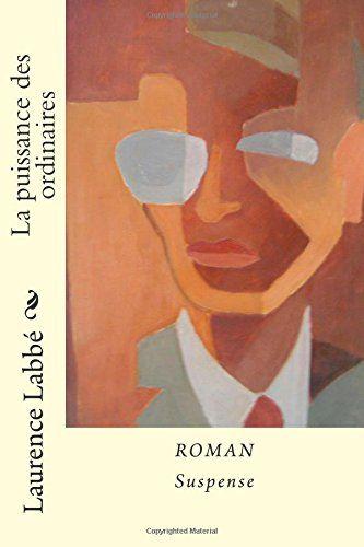 La puissance des ordinaires: Roman - Suspense de Laurence Labbé http://www.amazon.fr/dp/1495443140/ref=cm_sw_r_pi_dp_0qa2tb08Y0D338NZ