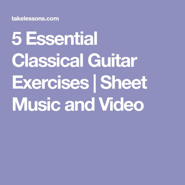 5 Essential Classical Guitar Exercises | Sheet Music and Video