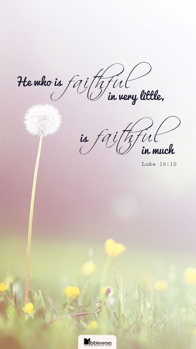 Prints and Downloads are available at http://ibibleverses.christianpost.com/?p=27674  He that is faithful in that which is least is faithful also in much: and he that is unjust in the least is unjust also in much. -Luke 16:10  #luke #faithful #little