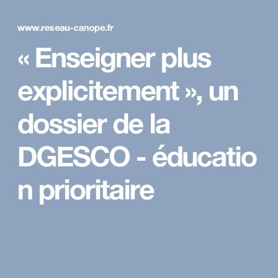 « Enseigner plus explicitement », un dossier de la DGESCO - éducation prioritaire