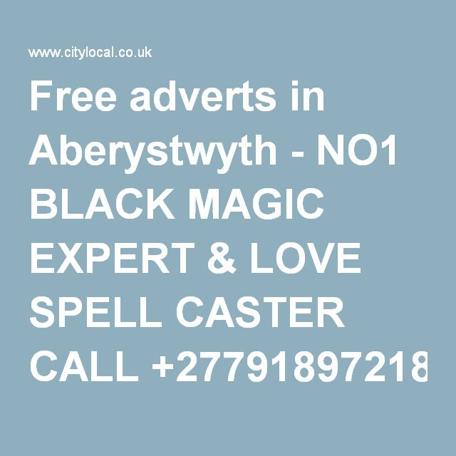 Free adverts in Aberystwyth - NO1 BLACK MAGIC EXPERT & LOVE SPELL CASTER CALL +27791897218 PROFESSOR SIPHO 24 hrs