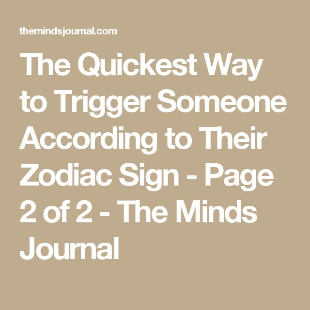 The Quickest Way to Trigger Someone According to Their Zodiac Sign - Page 2 of 2 - The Minds Journal