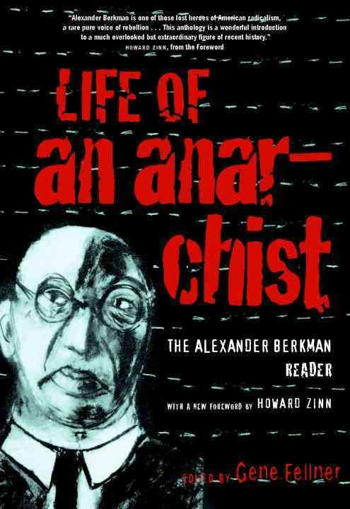Alexander Berkman is one of the lost heroes of American radicalism, a rare pure voice of rebellion . . . This anthology is a valuable treasure. Howard Zinn Includes everything an aspiring revolutionar