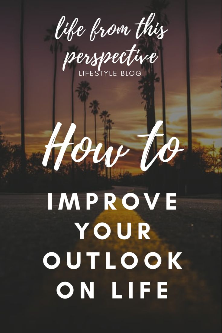 How to become more positive, optimistic and appreciate what you have by improving your outlook on life.