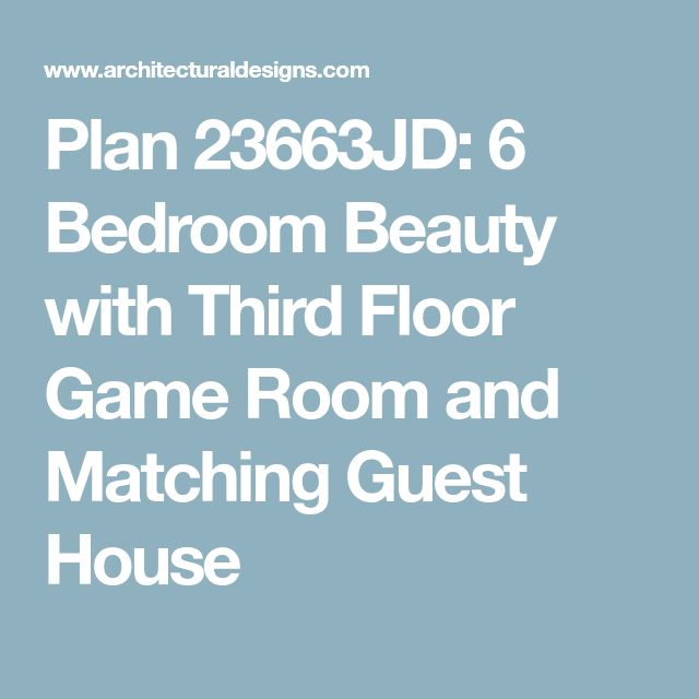 Plan 23663jd 6 Bedroom Beauty With Third Floor Game Room