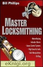 Master Locksmithing: An Expert's Guide to Master Keying, Intruder Alarms, Access Control Systems, High-Security Locks..